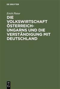 Die Volkswirtschaft  sterreich-Ungarns Und Die Verst ndigung Mit Deutschland