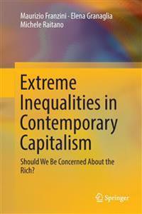 Dobbiamo Preoccuparci Dei Ricchi? - Le Disuguaglianze Estreme Nel Capitalismo Contemporaneo