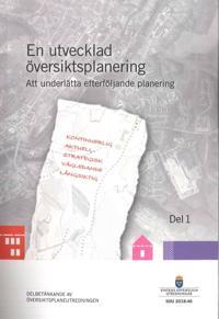 En utvecklad översiktsplanering. SOU 2018:46. Del 1. Att underlätta efterföljande planering : Delbetänkande från Översiktsplaneutredningen (N 2017:02)