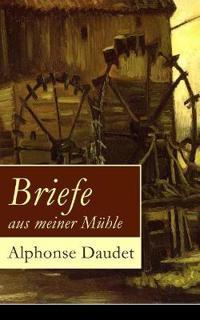 Briefe Aus Meiner Mühle (Vollständige Deutsche Ausgabe)