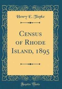 Census of Rhode Island, 1895 (Classic Reprint)