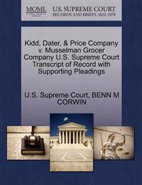 Kidd, Dater, & Price Company V. Musselman Grocer Company U.S. Supreme Court Transcript of Record with Supporting Pleadings