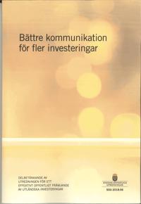 Bättre kommunikation för fler investeringar. SOU 2018:56 : Delbetänkande från Utredningen för ett effektivt offentligt främjande av utländska investeringar (UD 2018:01)