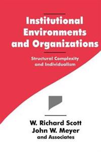 Institutional Environments and Organizations: Structural Complexity and Individualism
