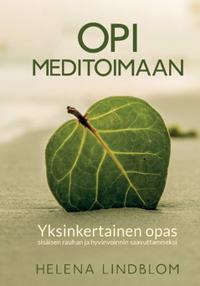 Opi Meditoimaan : askel askeleelta opas sisäisen rauhan ja hyvinvoinnin saavuttamiseksi