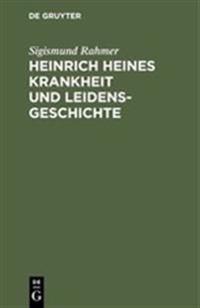 Heinrich Heines Krankheit Und Leidensgeschichte