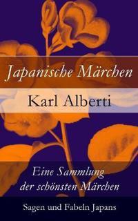 Japanische M rchen: Eine Sammlung Der Sch nsten M rchen, Sagen Und Fabeln Japans