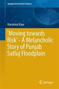 `Moving towards Risk' - A Melancholic Story of Punjab Satluj Floodplain
