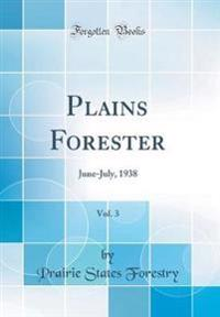 Plains Forester, Vol. 3: June-July, 1938 (Classic Reprint)