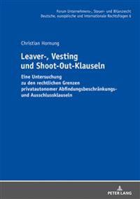Leaver-, Vesting- Und Shoot-Out-Klauseln: Eine Untersuchung Zu Den Rechtlichen Grenzen Privatautonomer Abfindungsbeschraenkungs- Und Ausschlussklausel