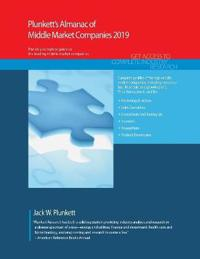 Plunkett's Almanac of Middle Market Companies 2019: Middle Market Industry Market Research, Statistics, Trends and Leading Companies