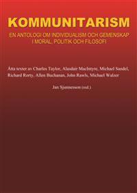 Kommunitarism : en antologi om individualism och gemenskap i moral, politik och filosofi