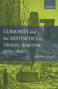 Curiosity and the Aesthetics of Travel-Writing 1770-1840