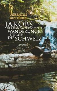 Jakobs Des Handwerksgesellen Wanderungen Durch Die Schweiz