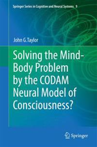 Solving the Mind-Body Problem by the CODAM Neural Model of Consciousness?