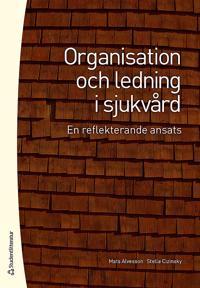 Organisation och ledning i sjukvård : en reflekterande ansats