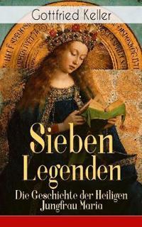Sieben Legenden: Die Geschichte Der Heiligen Jungfrau Maria