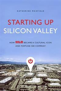 Starting Up Silicon Valley: How Rolm Became a Cultural Icon and Fortune 500 Company