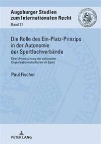 Die Rolle Des Ein-Platz-Prinzips in Der Autonomie Der Sportfachverbaende: Eine Untersuchung Der Exklusiven Organisationsstrukturen Im Sport