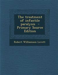 The Treatment of Infantile Paralysis - Primary Source Edition