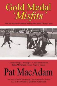 Gold Medal 'Misfits': How the Unwanted Canadian Hockey Team Scored Olympic Glory (Hockey History)