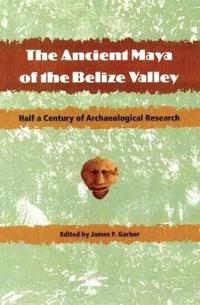 The Ancient Mays of the Belize Valley