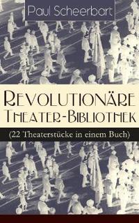 Revolution re Theater-Bibliothek (22 Theaterst cke in Einem Buch) - Vollst ndige Ausgabe