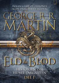 Eld & blod : historien om huset Targaryen. Del 1