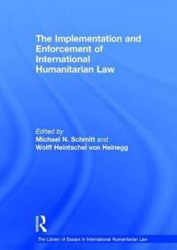 The Implementation and Enforcement of International Humanitarian Law
