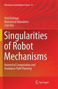 Singularities of Robot Mechanisms : Numerical Computation and Avoidance Path Planning