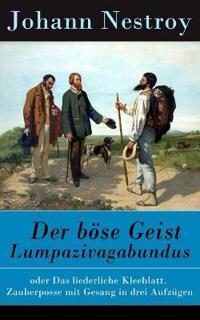 Der B se Geist Lumpazivagabundus - Vollst ndige Ausgabe