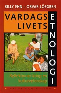 Vardagslivets etnologi : Reflektioner kring en kulturvetenskap