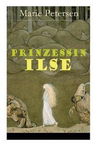 Prinzessin Ilse (Vollst ndige Ausgabe Mit Illustrationen)