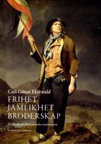 Frihet, jämlikhet, broderskap : ett försök att förstå franska revolutionen