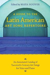 A Guide to the Latin American Art Song Repertoire