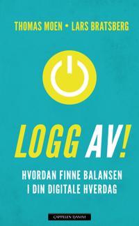 Logg av; hvordan finne balansen i din digitale hverdag - Thomas Moen, Lars Bratsberg pdf epub