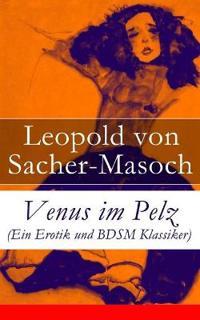 Venus Im Pelz (Ein Erotik Und Bdsm Klassiker) - Vollst ndige Ausgabe