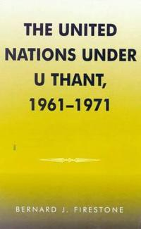 United Nations Under U. Thant, 1961-1971