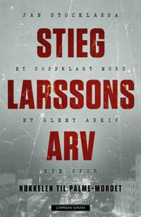 Stieg Larssons arv; nøkkelen til Palme-mordet - Jan Stocklassa   Inprintwriters.org