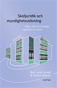 Skoljuridik och myndighetsutövning : några rättsvetenskapliga uppsatser om skolan