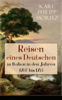 Reisen Eines Deutschen in Italien in Den Jahren 1786 Bis 1788 (Vollst ndige Ausgabe)