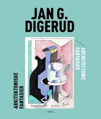 Jan G. Digerud = Jan G. Digerud: architectonic fantasies