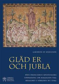 Gaudete et Exsultate - Gläd er och jubla - av den helige fadern Franciskus om kallelsen till helighet i världen av i dag