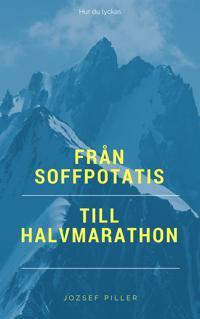 Från  Soffpotatis  till  Halvmarathon  -  Hur  du  lyckas