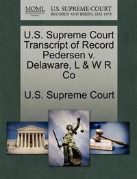 U.S. Supreme Court Transcript of Record Pedersen V. Delaware, L & W R Co