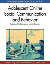 Adolescent Online Social Communication and Behavior