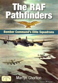 The RAF Pathfinders: Bomber Command's Elite Squadron