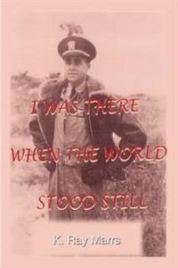 I Was There When the World Stood Still