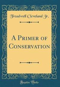 A Primer of Conservation (Classic Reprint)