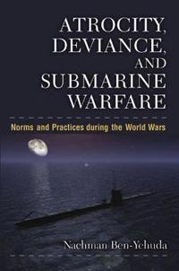 Atrocity, Deviance and Submarine Warfare